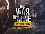 This War of Mine: Stories - Father's Promise DLC (11BIT_5149)